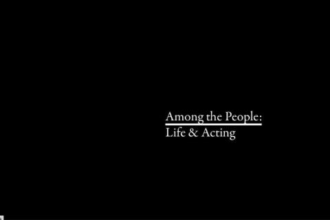 Among the People: Life & Acting